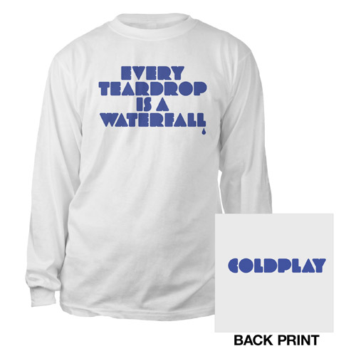 Every Teardrop Is A Waterfall Long Sleeve Tee