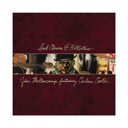 John Mellencamp Sad Clowns & Hillbillies [CD] Pre Order Release date April 28, 2017