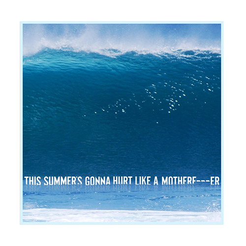 This Summer's Gonna hurt Like a Motherf***er Songbook