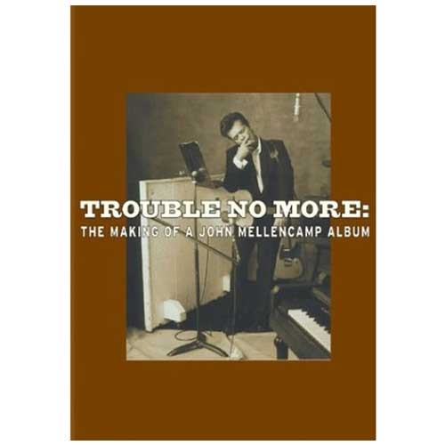 Trouble No More - The Making of a John Mellencamp Album DVD